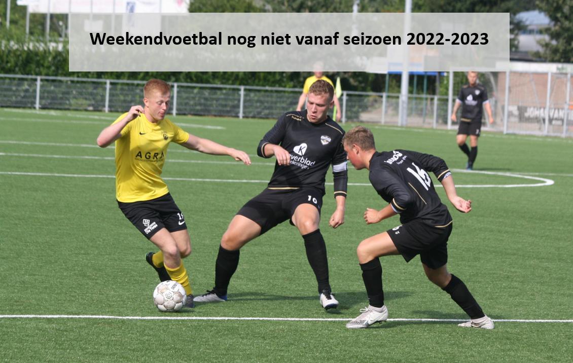 Weekendvoetbal nog niet vanaf seizoen 2022-2023